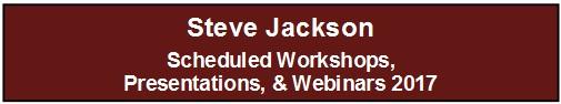 Steve Jackson - Scheduled Workshops, Presentations & Webinars 2017